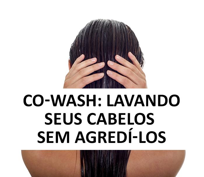 Co-wash: como lavar os cabelos sem agredí-los